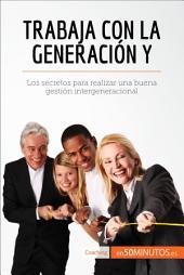 Trabaja con la generación Y: Los secretos para realizar una buena gestión intergeneracional