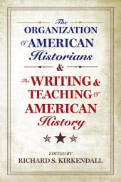 The Organization of American Historians and the Writing and Teaching of American History