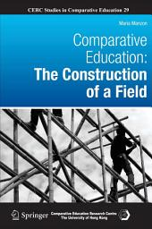 Comparative Education: The Construction of a Field
