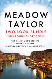 Meadow Taylor Two-Book Bundle (plus Bonus Short Story): The Billionaire's Secrets, Falling for Rain, and Christmas in Venice: A Short Story