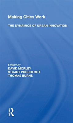 Making Cities Work  The Dynamics Of Urban Innovation PDF