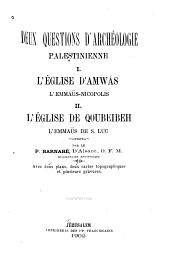 Deux questions d'archéologie palaestinienne: I. L'église d'Amwâs, l'Emmaüs-Nicopolis. II. L'église de Quobeibeh, l'Emmaüs de S. Luc