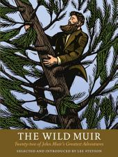 The Wild Muir: Twenty-Two of John Muir's Greatest Adventures
