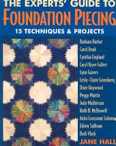 Experts' Guide To Foundation Piecing: 15 Techniques & Projects from Barbara Barber Carol Doak Cynthia England Caryl Bryer Fallert Lynn Graves Lesly-Claire Greenberg Jane Hall Dixie Haywood Peggy Martin Judy