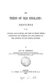 The Trees of Old England: Sketches of the Aspects, Associations, and Uses of Those which Constitute the Forests, and Give Effect to the Scenery of Our Native Country