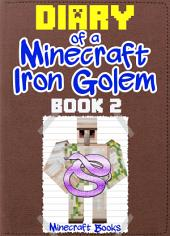Diary of a Minecraft Iron Golem (Book 2): (An Unofficial Minecraft Book)