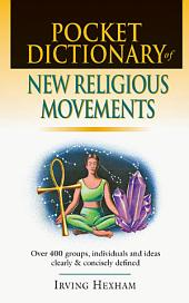 Pocket Dictionary of New Religious Movements: Over 400 Groups, Individuals & Ideas Clearly and Concisely Defined