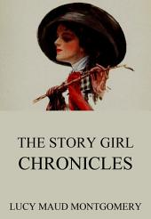 The Story Girl Chronicles (Annotated Edition)