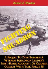 Fighting Squadron, A Sequel To Dive Bomber:: A Veteran Squadron Leader's First-Hand Account Of Carrier Combat With Task Force 58