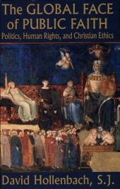 The Global Face of Public Faith: Politics, Human Rights, and Christian Ethics