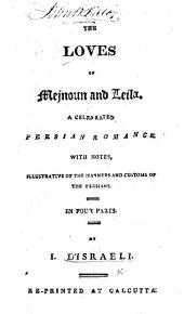 The Loves of Mejnoun and Leila, a Celebrated Persian Romance. With Notes, Illustrative of the Manners and Customs of the Persians