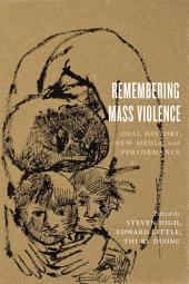 Remembering Mass Violence: Oral History, New Media and Performance