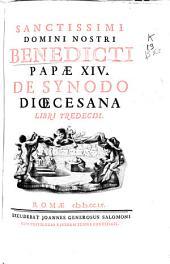 Sanctissimi domini nostri Benedicti Papae XIV De synodo dioecesana libri tredecim
