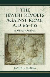 The Jewish Revolts Against Rome, A.D. 66–135: A Military Analysis