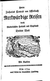 Merkwürdige Reisen durch Niedersachsen, Holland und Engelland [Leben Herrn Zacharias Conrad von Uffenbach]: Band 3
