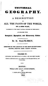 Universal Geography: Or a Description of All Parts of the World, on a New Plan, According to the Great Natural Divisions of the Globe; Accompanied with Analytical, Synoptical, and Elementary Tables, Volume 4