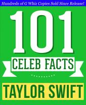 Taylor Swift - 101 Amazing Facts You Didn't Know: Fun Facts and Trivia Tidbits Quiz Game Books