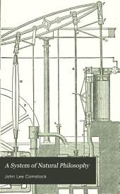 A System of Natural Philosophy: In which are Explained the Principles of Mechanics, Hydrostatics, Hydraulics, Pneumatics, Acoustics, Optics. Illus. by Three Hundred and Twenty Four Engravings
