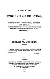 A History of English Gardening, Chronological, Biographical, Literary, and Critical: Tracing the Progress of the Art in this Country from the Invasion of the Romans to the Present Time