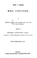 How I tamed Mrs  Cruiser  By Benedict Cruiser     Edited by G  A  Sala     With illustrations by Phiz PDF