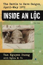 Inside An Loc: The Battle to Save Saigon, April–May 1972