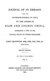 Journal of an Embassy from the Governor-general of India to the Courts of Siam and Cochin China Bexhibiting a View of the Actual State of Those Kingdoms: Volume 2