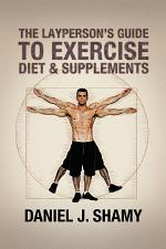 The Layperson's Guide to Exercise, Diet and Supplements