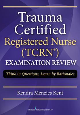 Trauma Certified Registered Nurse  TCRN  Examination Review
