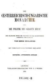 Die österreichisch-ungarische Monarchie und die Politik des Grafen Beust. Eine politische Studie der Personen und der Begebenheiten während der Jahre 1866 bis 1870