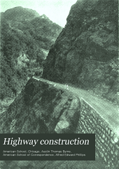 Highway construction: a practical guide to modern methods of roadbuilding and the development of better ways of communication