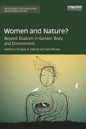 Women and Nature?: Beyond Dualism in Gender, Body, and Environment