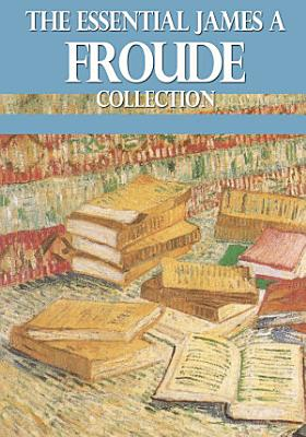 The Essential James A  Froude Collection PDF