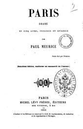 Paris drame en cinq actes, prologue et epilogue par Paul Meurice