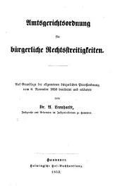 Amtsgerichtsordnung für bürgerliche Rechtsstreitigkeiten: Auf Grundlage der allgemeinen bürg. Proceßordnung vom 8. Nov. 1850 bearbeitet und erläutert