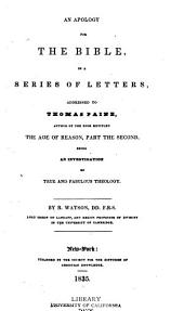 An Apology for the Bible: In a Series of Letters, Addressed to Thomas Paine, Author of the Book Entitled The Age of Reason, Part Second ; Being an Investigation of True and of Fabulous Theology