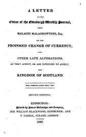 A letter to the editor of the Edinburgh weekly journal, from Malachi Malagrowther, esq. on the proposed change of currency: Volume 1