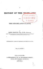 History of the Highlands & of the Highland Clans: Volume 2, Part 1
