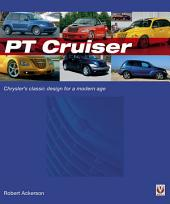 Chrysler PT Cruiser: The book of Chryslers classic design for a modern age