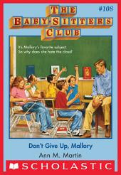The Baby-Sitters Club #108: Don't Give Up, Mallory