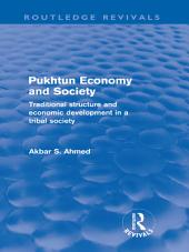 Pukhtun Economy and Society (Routledge Revivals): Traditional Structure and Economic Development in a Tribal Society