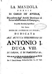La mandola poesie di Carlo De Angelis, discendente degl'antichi dominanti di Bauco nella provincia di Campagna, in questa seconda impressione dal conte Lucio De Angelis di lui figlio dedicata ..