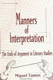 Manners of Interpretation: The Ends of Argument in Literary Studies