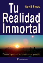 Tu realidad inmortal: Cómo romper el ciclo de nacimiento y muerte