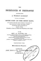 The Discrepancies of Freemasonry: Examined During a Week's Gossip with the Late Celebrated Brother Gilkes and Other Eminent Masons : on Sundry Obscure and Difficult Passages in the Ordinary Lodge Lectures ...
