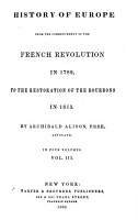 History of Europe from the Commencement of the French Revolution in 1789  to the Restoration of the Bourbons in 1815 PDF