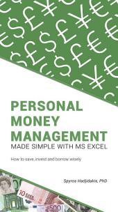 Personal Money Management Made Simple with MS Excel: How to save, invest and borrow wisely