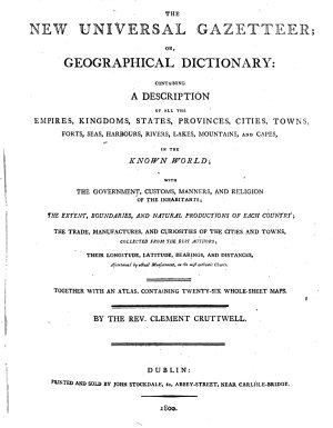 The New Universal Gazetteer  Or  Geographical Dictionary  Containing a Description of All the Empires  Kingdoms  States  Provinces  Cities  Towns  Forts  Seas  Harbours  Rivers  Lakes  Mountains  and Capes  in the Known World     Together with an Atlas Containing Twenty six Whole sheet Maps By the Rev  Clement Cruttwell
