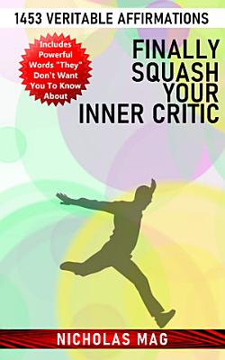 Finally Squash Your Inner Critic  1453 Veritable Affirmations PDF