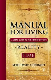 Manual for Living: A User's Guide to the Meaning of Life: Reality - TIME