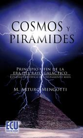 Cosmos y Pirámides: Principio y fin de la era del rayo galáctico. Estudio científico del testamento maya